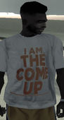 I am the come up Shirt