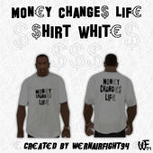 Money Changes Life Shirt White