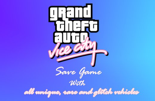 GTA Vice City 100% Save Game with all unique, rare and glitch vehicles