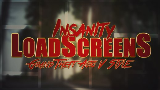 Insanity LoadScreens Grand Theft Auto V Style