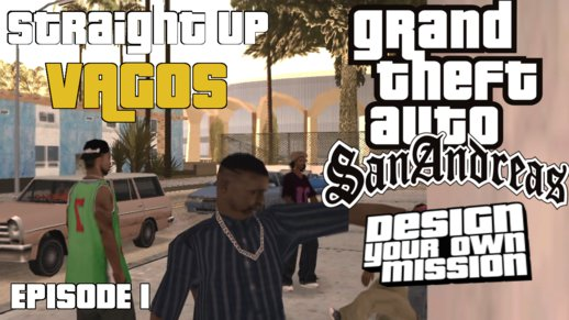 Straight Out Vagos [DYOM] [Mission Pack]