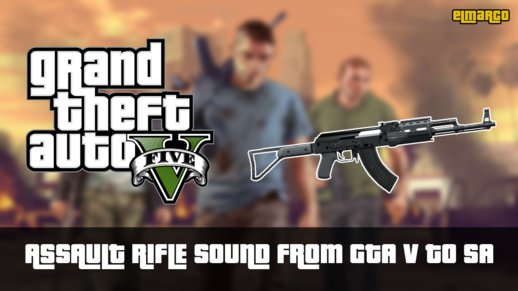 Assault Rifle Sound from GTA V to SA