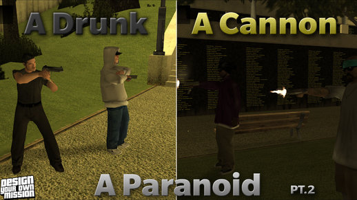 A Drunk, A Paranoid, And, A Cannon Pt.2 (DYOM)